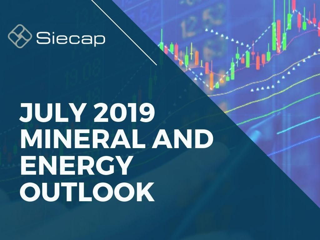 Siecap Mineral and Energy Outlook – July 2019